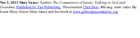 Nov 3, 2013 Mary Grace: Author: The Communion of Saints: Talking to God and Grandma, Published by Tao Publishing   Presentation Click Here, 406 meg .wmv video file. Learn More About Mary Grace and her book at www.giftsofgraceministry.org